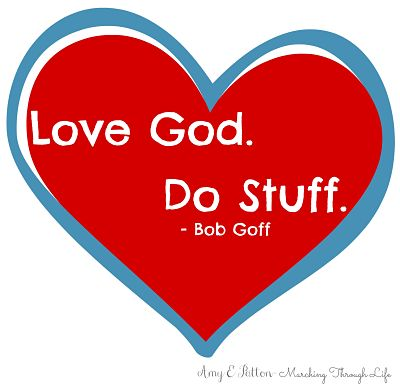 Bob Goff's motto, Amy E Patton, 31 Days to Impact Do Love: From Head to Toe