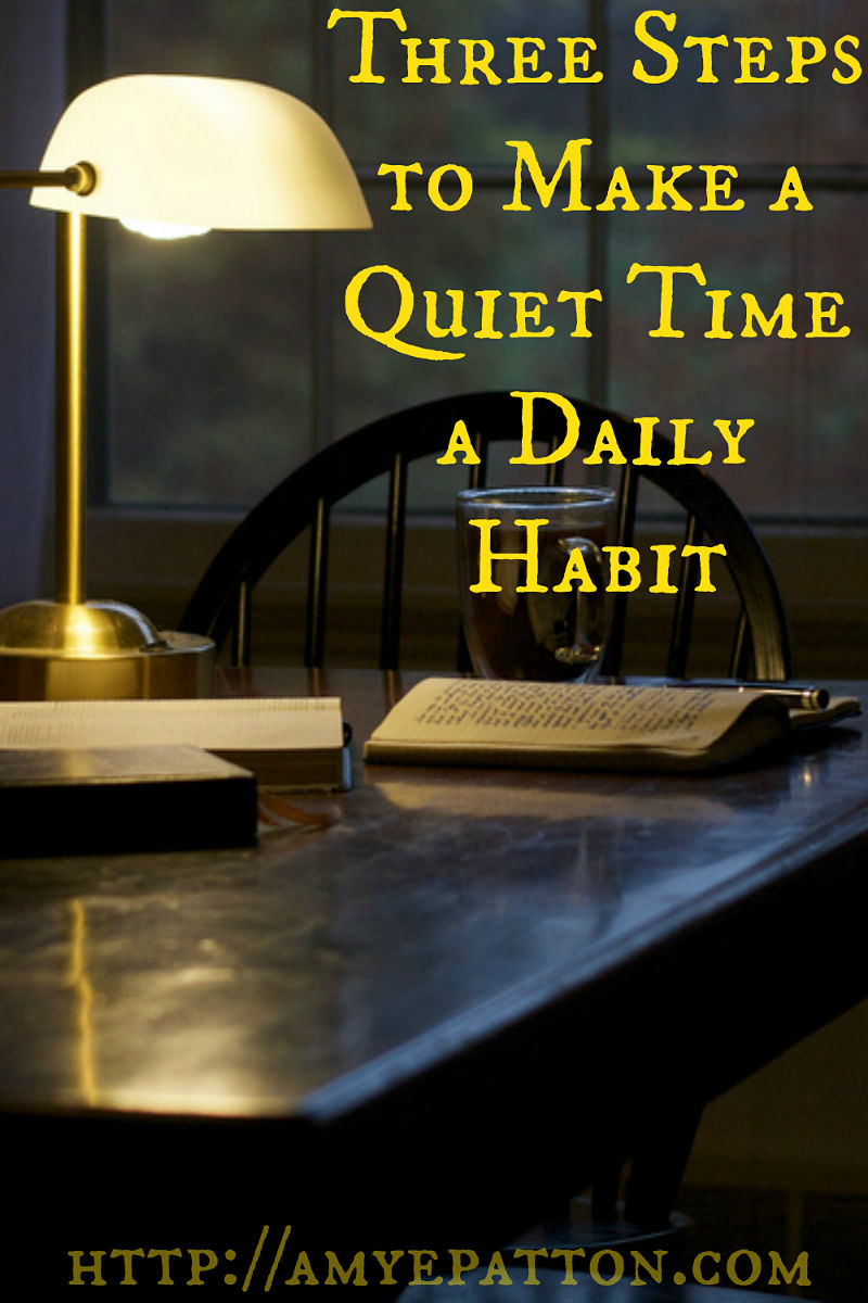 Three steps to make a quiet time a daily habit.