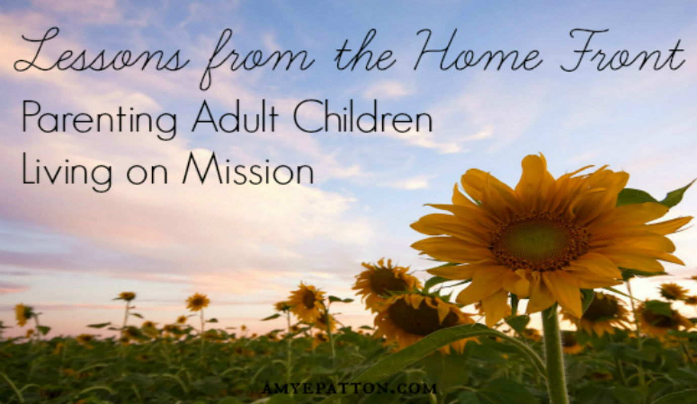 Lessons from the home front, parenting adult children on mission